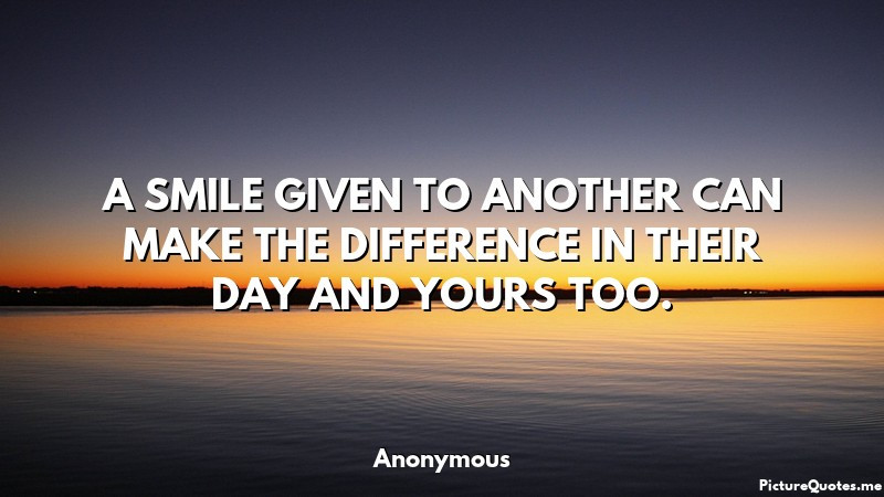 anonymous_quote_a_smile_given_to_another_can_make_the_difference_in_their_day_and_yours_too_5101