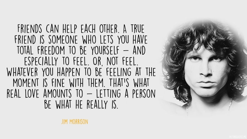 jim_morrison_quote_friends_can_help_each_other_a_true_friend_is_someone_who_lets_you_have_total_freedom_to_be_yourself5438