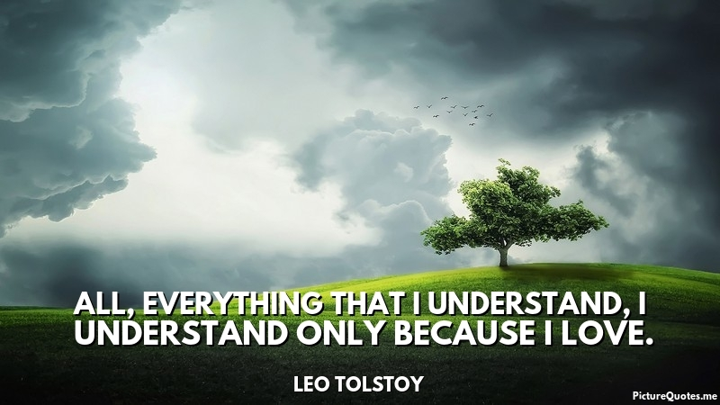 leo_tolstoy_quote_all_everything_that_i_understand_i_understand_only_because_i_love_5774