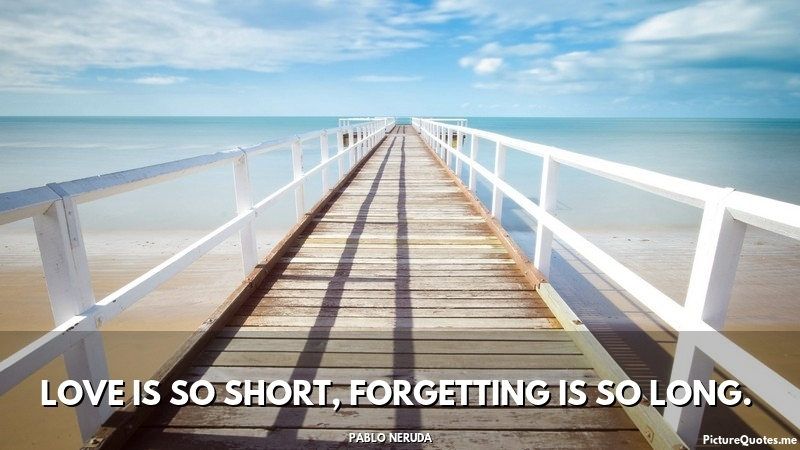 pablo_neruda_quote_love_is_so_short_forgetting_is_so_long_5781