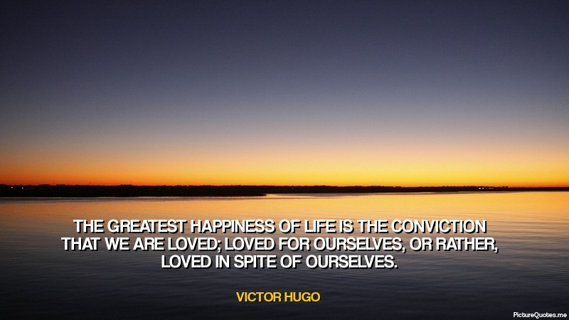 victor_hugo_quote_the_greatest_happiness_of_life_is_the_conviction_that_we_are_loved_loved_for_ourselves_or_rather_5773