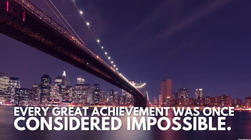 unknown_quote_every_great_achievement_was_once_considered_impossible_5713